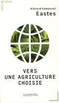 Couverture du livre « Vers une agriculture choisie » de Richard-Emmanuel Eastes aux éditions Le Cavalier Bleu