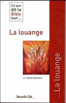 Couverture du livre « CE QUE DIT LA BIBLE SUR... T.22 ; la louange » de Alain Dumont aux éditions Nouvelle Cite