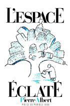 Couverture du livre « L'espace éclaté » de Pierre Albert aux éditions Prise De Parole