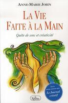 Couverture du livre « La vie faite à la main ; quête de sens et de créativité » de Anne-Marie Jobin aux éditions Roseau