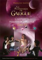 Couverture du livre « Les aventures de Garigue t.3 ; Charlotte princesse de l'Atlantide » de Francois Santini aux éditions 7 Ecrit