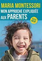 Couverture du livre « Mon approche expliquée aux parents » de Maria Montessori aux éditions Desclee De Brouwer