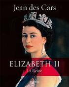 Couverture du livre « Elizabeth II » de Jean Des Cars aux éditions Perrin