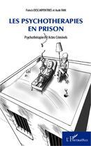 Couverture du livre « Psychothérapies en prison ; psychothérapies et actes criminels » de Francis Descarpentries et Aude Fani aux éditions L'harmattan