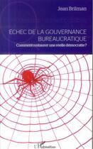 Couverture du livre « Échec de la gouvernance buréaucratique ; comment restaurer une réelle démocratie ? » de Jean Brilman aux éditions L'harmattan