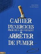 Couverture du livre « Cahier d'exercices pour ceux qui veulent arrêter de fumer » de Alain Millet et Julie Najura aux éditions City