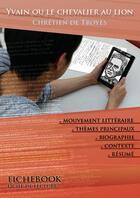 Couverture du livre « Fiche de lecture Yvain ou le Chevalier au lion » de Chretien De Troyes aux éditions Les Editions De L'ebook Malin