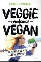 Couverture du livre « Veggie tendance vegan » de Charlotte Bousquet aux éditions Rageot
