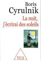 Couverture du livre « La nuit, j'écrirai des soleils » de Boris Cyrulnik aux éditions Odile Jacob