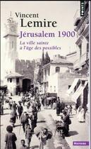 Couverture du livre « Jérusalem 1900 ; la ville sainte à l'âge des possibles » de Vincent Lemire aux éditions Points