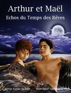 Couverture du livre « Arthur et Maël ; échos du temps des rêves » de Karine De Saga et Christian Le Moel aux éditions Books On Demand