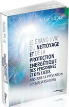 Couverture du livre « Le grand livre du nettoyage et de la protection énergétique des personnes et des lieux, ainsi que la prévention des malversations » de Luc Bodin aux éditions Tredaniel