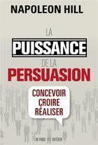 Couverture du livre « La puissance de la persuasion » de Napoleon Hill aux éditions Un Monde Different