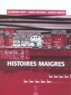 Couverture du livre « Histoires maigres » de James Kelman et Alasdair Gray et Agnes Owens aux éditions Passage Du Nord Ouest