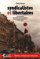 Couverture du livre « Syndicalistes et libertaires ; une histoire de l'Union des travailleurs communistes libertaires (1974-1991) » de Theo Rival aux éditions Alternative Libertaire