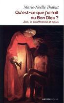 Couverture du livre « Qu'est-ce que j'ai fait au Bon Dieu ? ; Job, la souffrance et nous » de Marie-Noelle Thabut aux éditions Artege