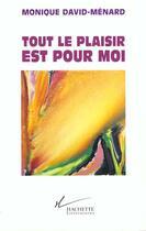 Couverture du livre « Tout le plaisir est pour moi » de Monique David-Menard aux éditions Hachette Litteratures