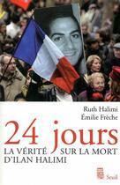 Couverture du livre « 24 jours ; la vérité sur la mort d'Ilan Halimi » de Halimi/Freche aux éditions Seuil