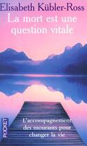 Couverture du livre « La Mort Est Une Question Vitale » de Elisabeth Kubler-Ross aux éditions Pocket
