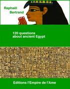 Couverture du livre « 120 questions about ancient Egypt » de Raphael Bertrand aux éditions L'empire De L'ame