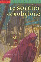 Couverture du livre « LE SORCIER DE BABYLONE » de Alain Paris aux éditions Milan