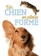 Couverture du livre « Un chien en pleine forme » de Annabelle Loth et Alexandre Balzer aux éditions Artemis