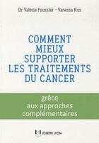 Couverture du livre « Comment mieux supporter les traitements du cancer » de Valerie Foussier et Vanessa Kus aux éditions Josette Lyon