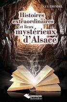 Couverture du livre « Histoires extraordinaires et lieux mystérieux d'Alsace (3e édition) » de Guy Trendel aux éditions Editions Du Belvedere