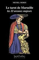 Couverture du livre « Le tarot de Marseille ; les 22 arcanes majeurs » de Michel Morin aux éditions Louise Courteau
