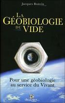 Couverture du livre « La géobiologie du vide ; pour une géobiologie au service du vivant » de Jacques Bonvin aux éditions Mosaique