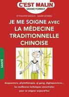 Couverture du livre « C'EST MALIN GRAND FORMAT ; je me soigne avec la médecine traditionnelle chinoise » de Marie Borrel et Philippe Maslo aux éditions Leduc.s