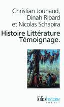 Couverture du livre « Histoire littérature témoignage ; écrire les malheurs du temps » de Schapira/Ribard/Jouh aux éditions Gallimard