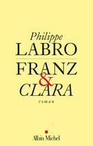 Couverture du livre « Franz et Clara » de Philippe Labro aux éditions Albin Michel