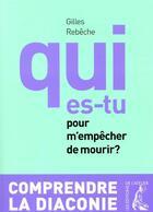 Couverture du livre « Qui es-tu pour m'empêcher de mourir ? ; comprendre la diaconie (3e édition) » de Gilles Rebeche aux éditions Editions De L'atelier