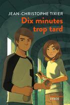 Couverture du livre « Dix minutes trop tard » de Jean-Christophe Tixier aux éditions Syros