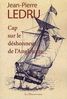 Couverture du livre « Cap sur le déshonneur de l'Angleterre » de Jean-Pierre Ledru aux éditions La Decouvrance