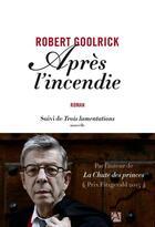Couverture du livre « Après l'incendie ; trois lamentations » de Robert Goolrick aux éditions Anne Carriere