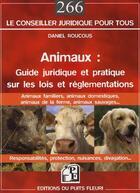 Couverture du livre « Animaux ; guide juridique et pratique sur les lois et réglementations » de Daniel Roucous aux éditions Puits Fleuri