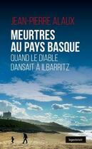 Couverture du livre « Meurtres au Pays basque ; quand le diable dansait à Ilbarritz » de Jean-Pierre Alaux aux éditions Geste
