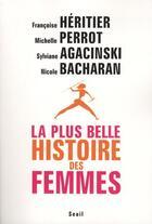 Couverture du livre « La plus belle histoire des femmes » de Sylviane Agacinski et Michelle Perrot et Francoise Heritier et Nicole Bacharan aux éditions Seuil