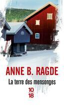 Couverture du livre « La terre des mensonges » de Anne Birkefeldt Ragde aux éditions 10/18