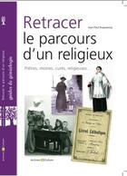 Couverture du livre « Retracer le parcours d'un religieux ; prêtres, moines, cures, religieuses... » de Jean-Paul Duquesnoy aux éditions Archives Et Culture
