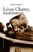 Couverture du livre « Léon Chatry, instituteur » de Jules Leroux aux éditions Marivole