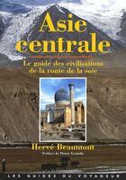 Couverture du livre « Asie centrale ; le guide des civilisations de la route de la soie » de Herve Beaumont aux éditions Marcus Nouveau