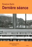Couverture du livre « Dernière séance » de Roselyne Bertin aux éditions Ginkgo