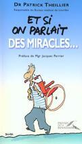 Couverture du livre « Si On Parlait Des Miracles » de Patrick Theillier aux éditions Presses De La Renaissance