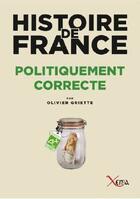 Couverture du livre « Histoire de France politiquement incorrecte » de Olivier Griette aux éditions Xenia