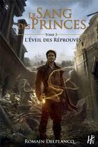 Couverture du livre « Le sang des princes t.2 ; l'éveil des Réprouvés » de Romain Delplancq aux éditions L'homme Sans Nom