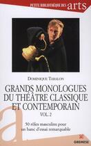 Couverture du livre « Grands monologues du théâtre classique et contemporain t.2 ; 50 rôles masculins pour un banc d'essai remarquable » de Dominique Taralon aux éditions Gremese