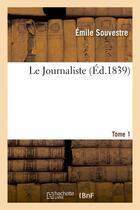 Couverture du livre « Le Journaliste. Tome 1 » de Souvestre-E aux éditions Hachette Bnf